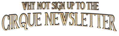 Sign up for the Cirque newsletter